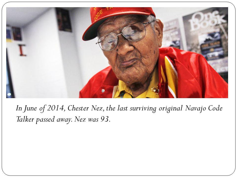 In June of 2014, Chester Nez, the last surviving original Navajo Code Talker passed away.