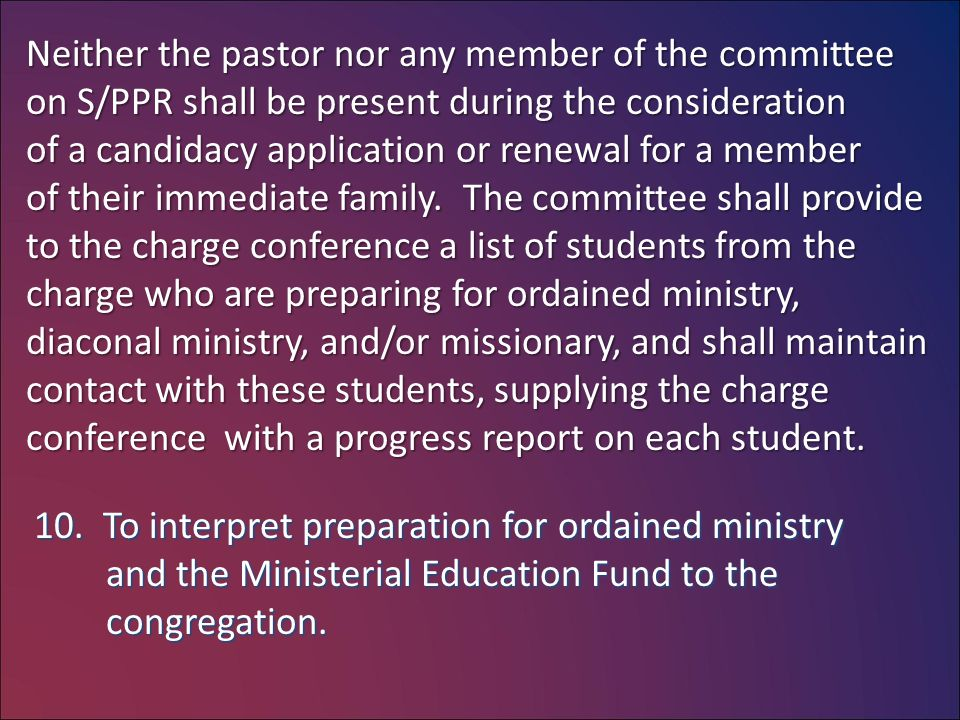 Neither the pastor nor any member of the committee on S/PPR shall be present during the consideration of a candidacy application or renewal for a member of their immediate family.
