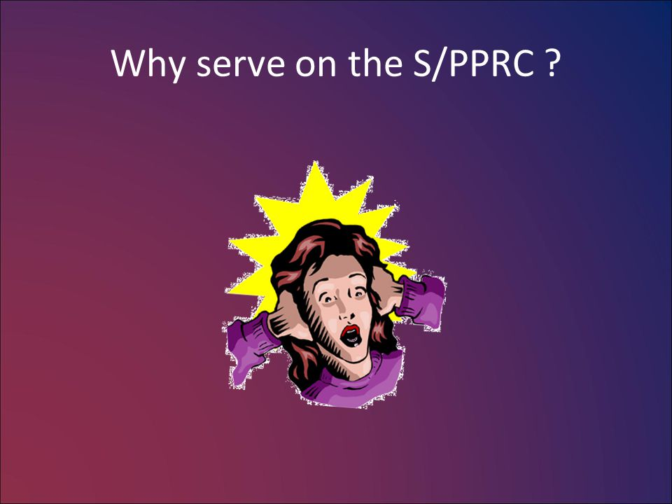 Why serve on the S/PPRC