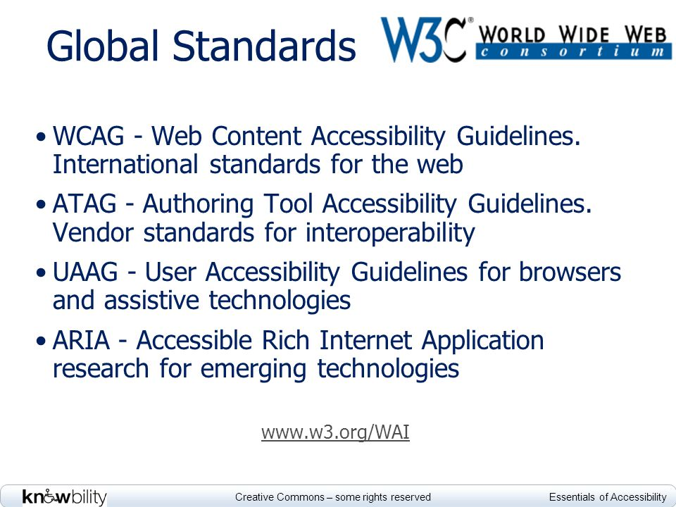 Creative Commons – some rights reserved Essentials of Accessibility Global Standards WCAG - Web Content Accessibility Guidelines.