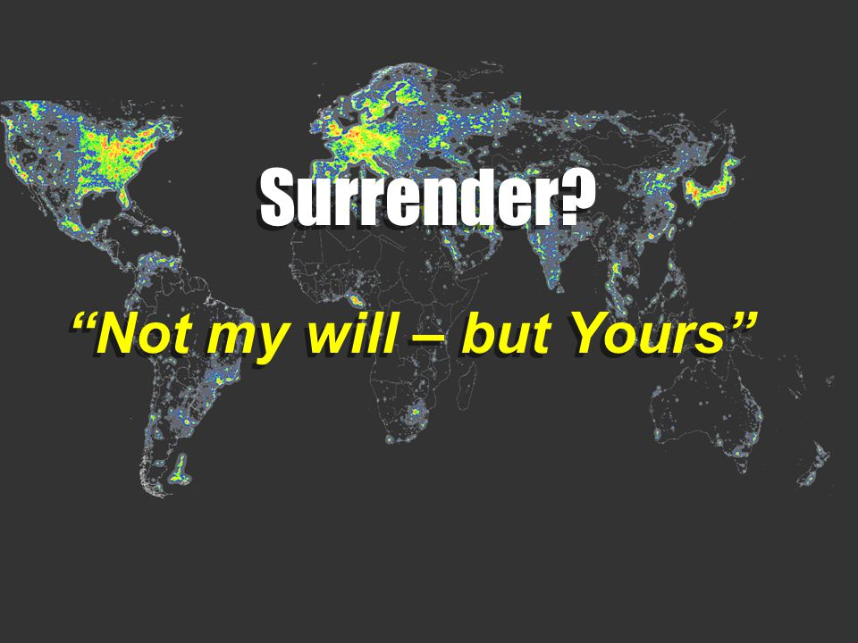 Not my will – but Yours Surrender