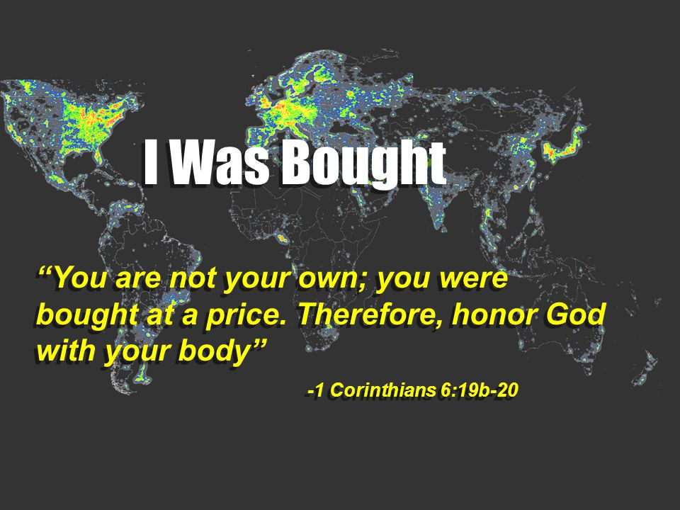 I Was Bought You are not your own; you were bought at a price.
