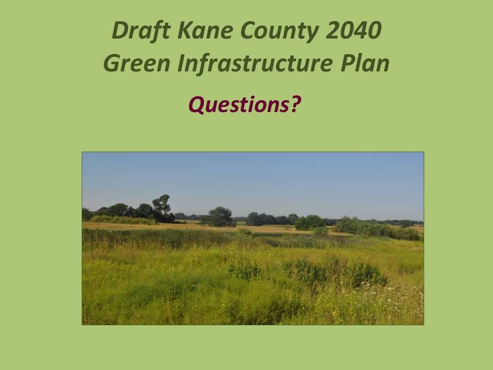 Draft Kane County 2040 Green Infrastructure Plan Questions?