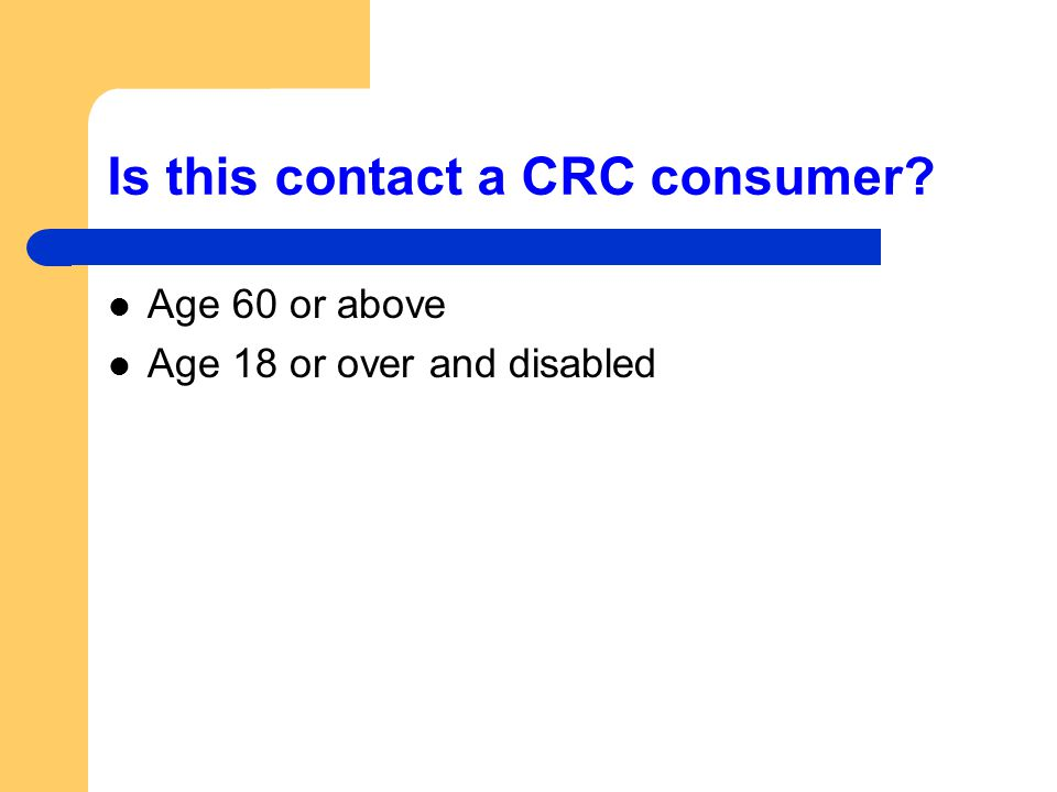 Is this contact a CRC consumer Age 60 or above Age 18 or over and disabled
