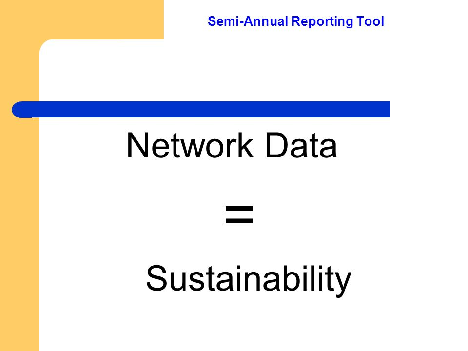 SART REPORT Semi-Annual Reporting Tool Network Data = Sustainability