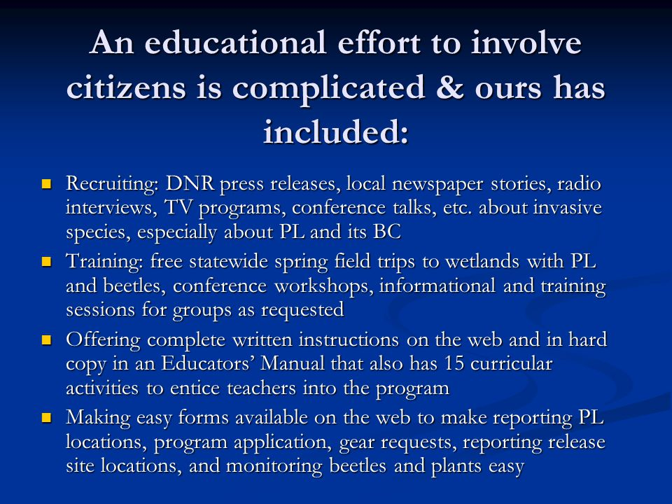 An educational effort to involve citizens is complicated & ours has included: Recruiting: DNR press releases, local newspaper stories, radio interviews, TV programs, conference talks, etc.