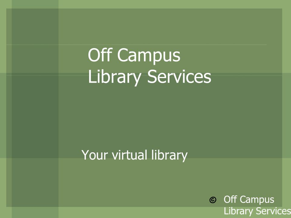 Off Campus Library Services Your virtual library © Off Campus Library Services