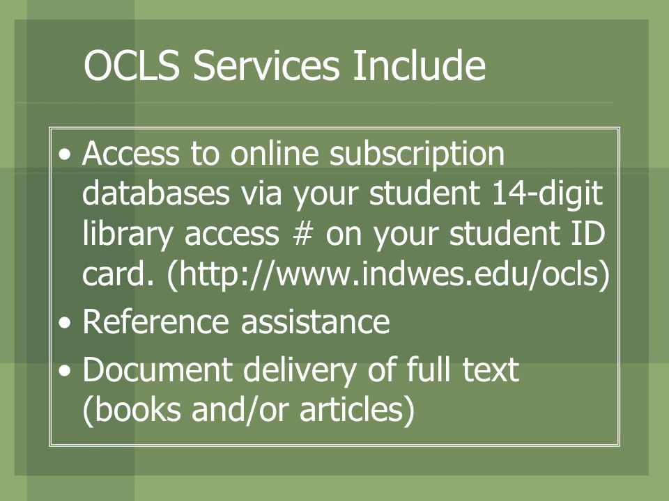 OCLS Services Include Access to online subscription databases via your student 14-digit library access # on your student ID card.