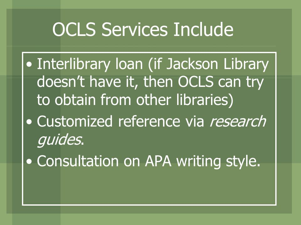 OCLS Services Include Interlibrary loan (if Jackson Library doesn't have it, then OCLS can try to obtain from other libraries) Customized reference vi
