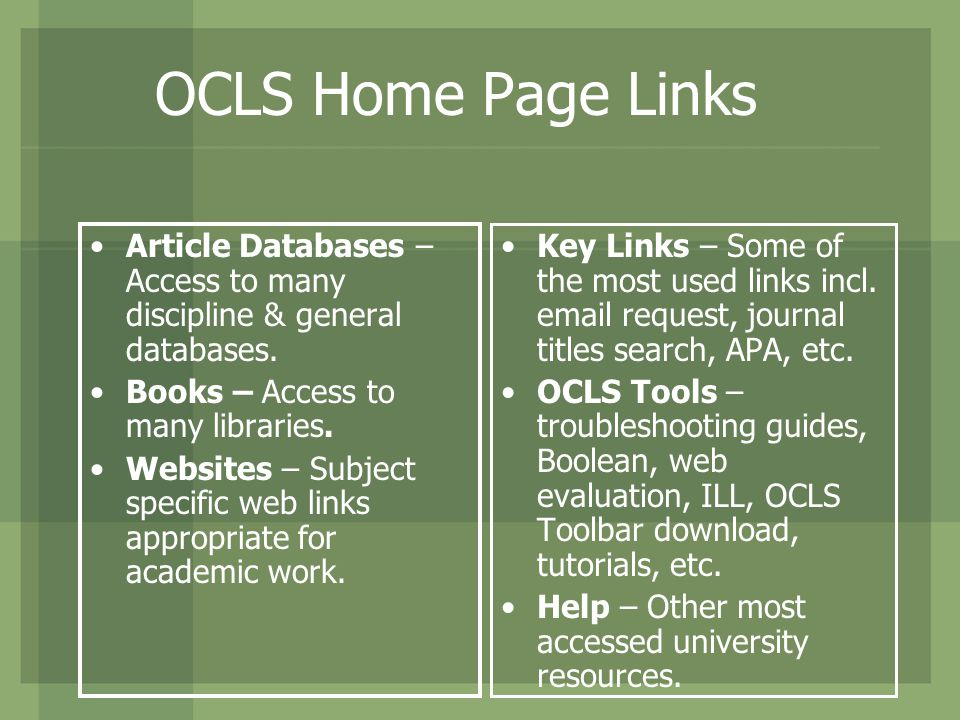 OCLS Home Page Links Article Databases – Access to many discipline & general databases. Books – Access to many libraries. Websites – Subject specific