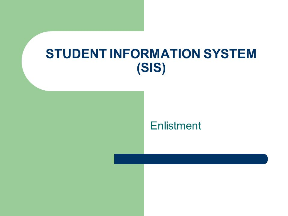 STUDENT INFORMATION SYSTEM (SIS) Enlistment
