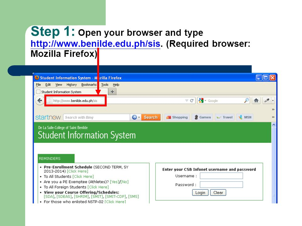 Step 1: Open your browser and type http://www.benilde.edu.ph/sis. (Required browser: Mozilla Firefox)