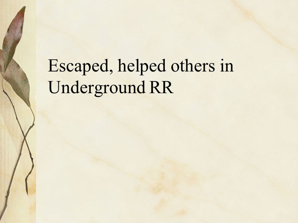 Escaped, helped others in Underground RR
