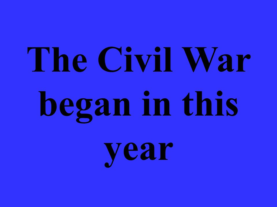 The Civil War began in this year