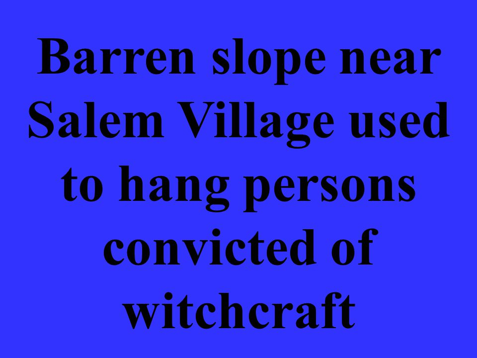 Barren slope near Salem Village used to hang persons convicted of witchcraft