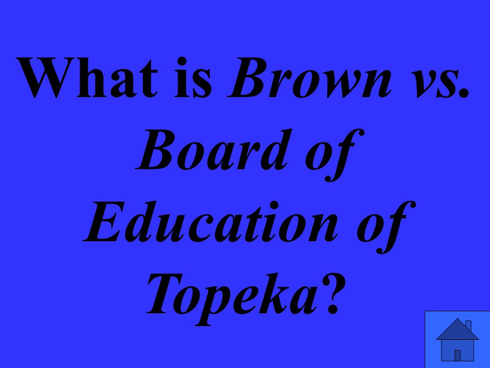 What is Brown vs. Board of Education of Topeka