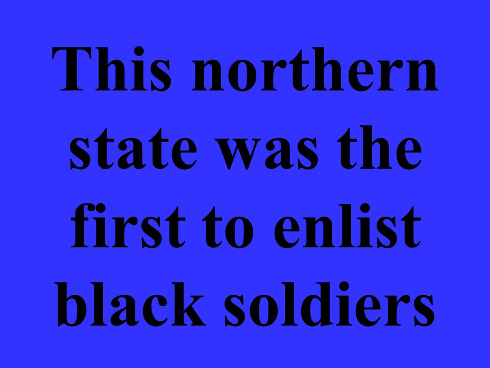This northern state was the first to enlist black soldiers