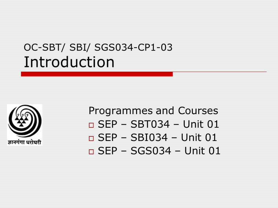 OC-SBT/ SBI/ SGS034-CP1-03 Introduction Programmes and Courses  SEP – SBT034 – Unit 01  SEP – SBI034 – Unit 01  SEP – SGS034 – Unit 01