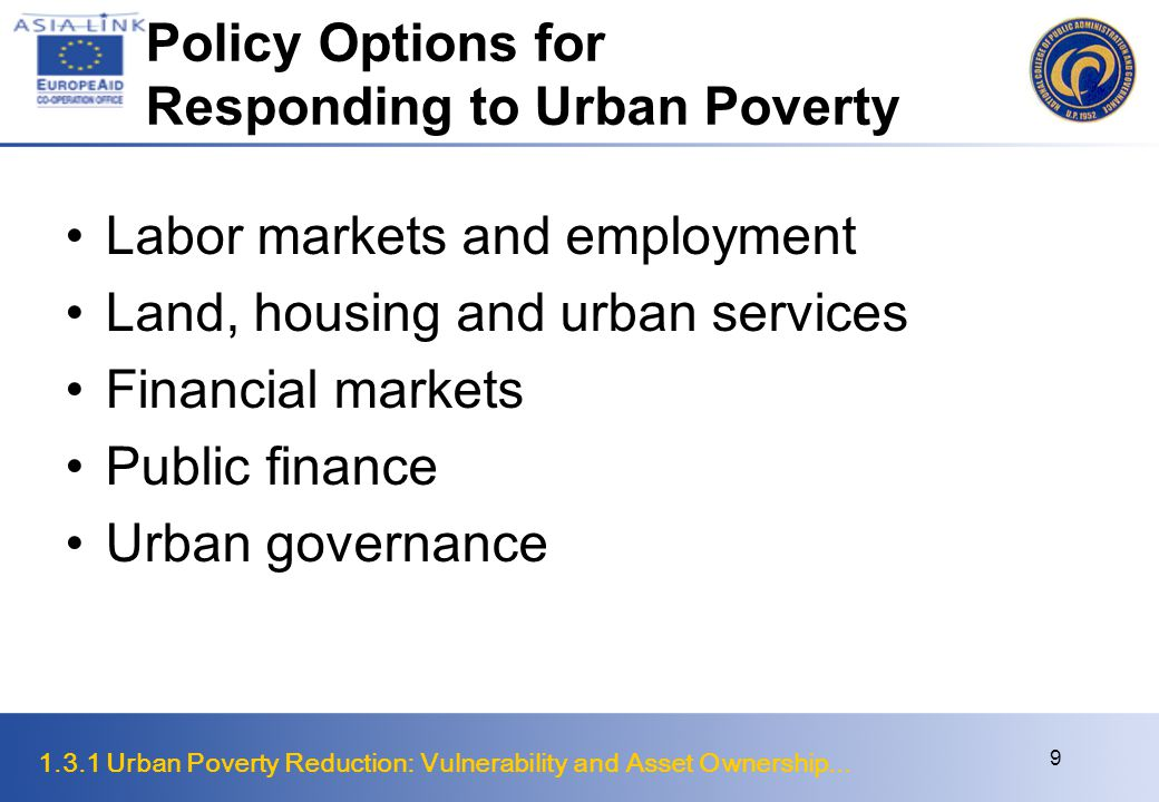 1.3.1 Urban Poverty Reduction: Vulnerability and Asset Ownership... 9 Policy Options for Responding to Urban Poverty Labor markets and employment Land