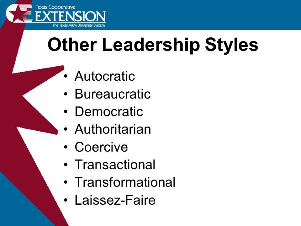 Other Leadership Styles Autocratic Bureaucratic Democratic Authoritarian Coercive Transactional Transformational Laissez-Faire