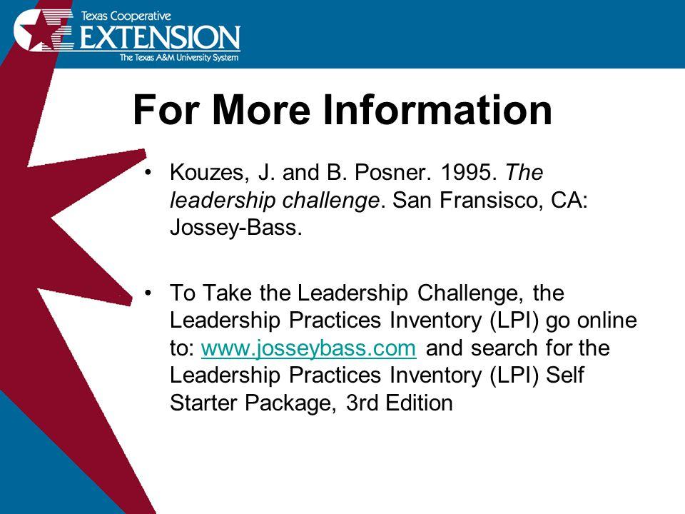 For More Information Kouzes, J. and B. Posner. 1995.