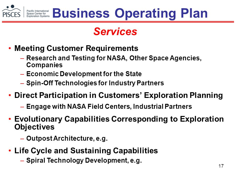 17 Meeting Customer Requirements –Research and Testing for NASA, Other Space Agencies, Companies –Economic Development for the State –Spin-Off Technologies for Industry Partners Direct Participation in Customers' Exploration Planning –Engage with NASA Field Centers, Industrial Partners Evolutionary Capabilities Corresponding to Exploration Objectives –Outpost Architecture, e.g.