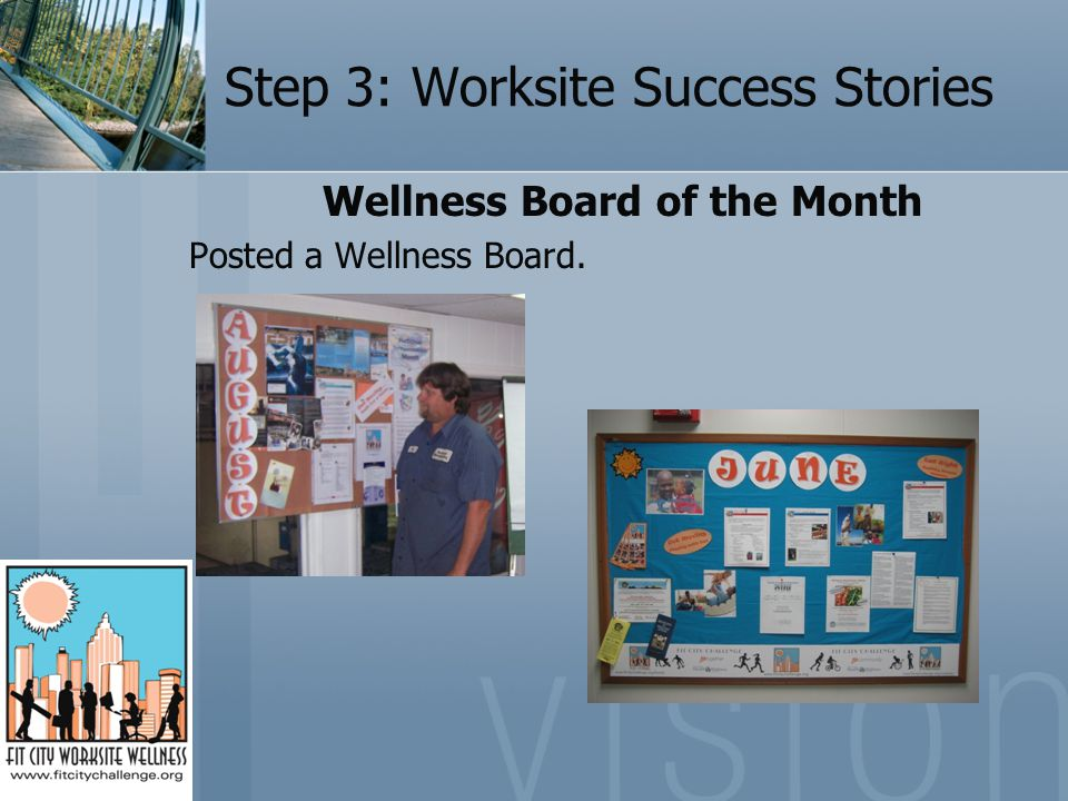 Step 3: Worksite Success Stories Wellness Board of the Month Posted a Wellness Board.