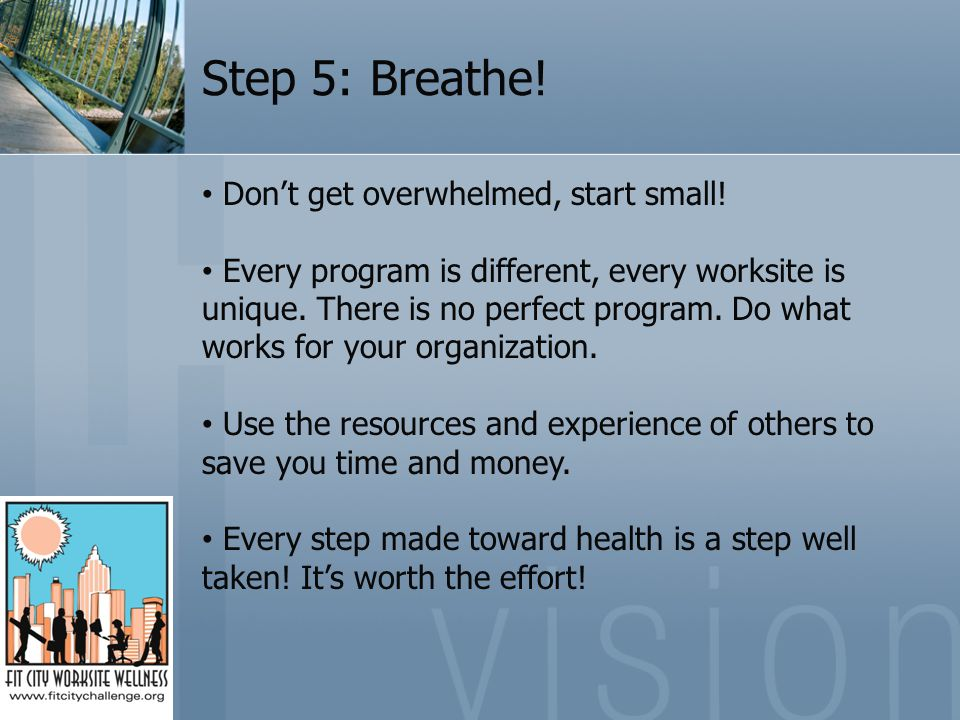 Step 5: Breathe.Don't get overwhelmed, start small.