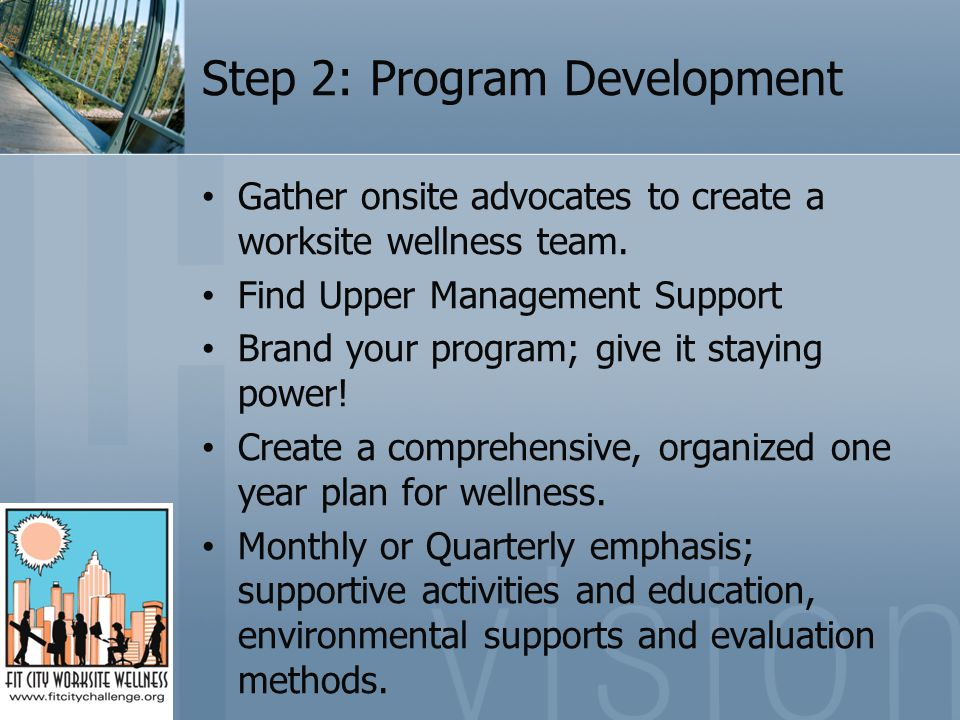 Step 2: Program Development Gather onsite advocates to create a worksite wellness team.