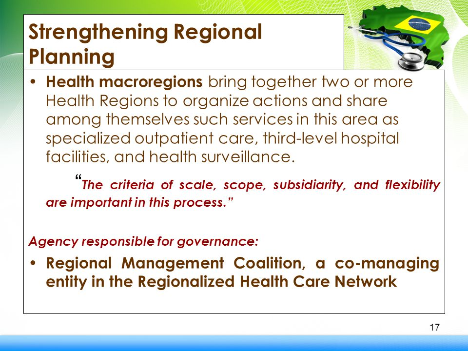 Strengthening Regional Planning Health macroregions bring together two or more Health Regions to organize actions and share among themselves such services in this area as specialized outpatient care, third-level hospital facilities, and health surveillance.