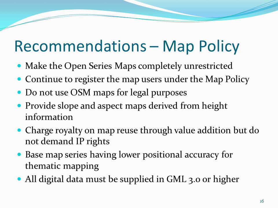 Recommendations – Map Policy Make the Open Series Maps completely unrestricted Continue to register the map users under the Map Policy Do not use OSM