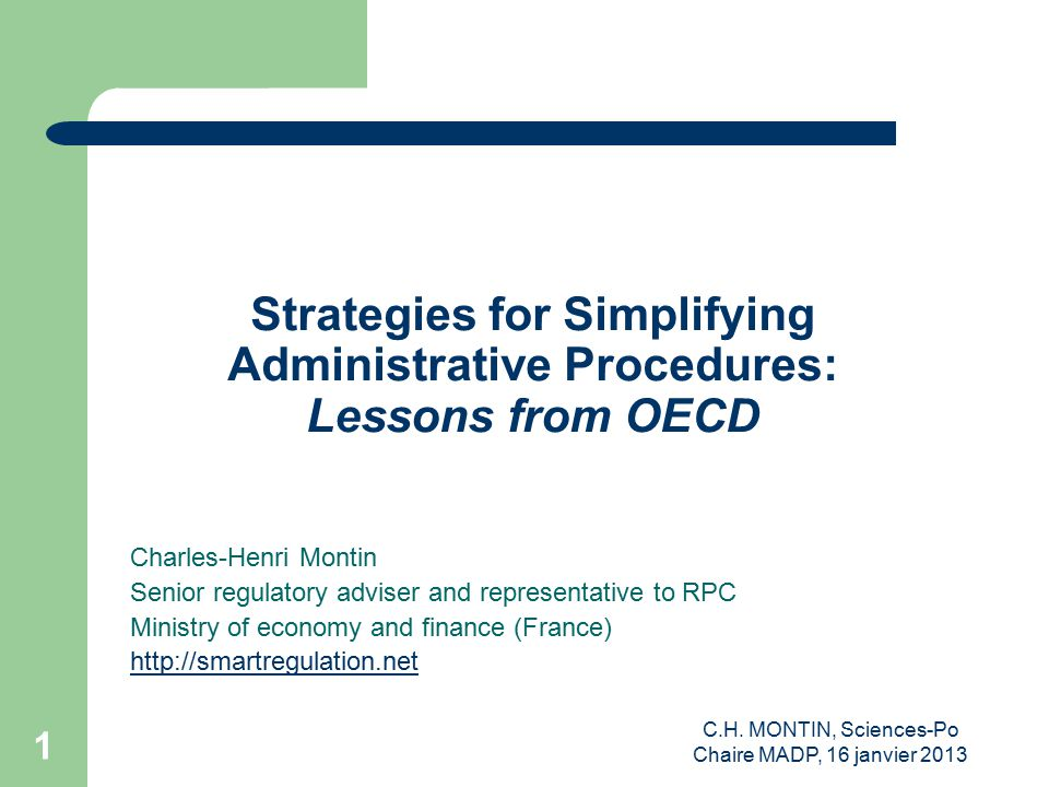 C.H. MONTIN, Sciences-Po Chaire MADP, 16 janvier 2013 1 Strategies for Simplifying Administrative Procedures: Lessons from OECD Charles-Henri Montin S