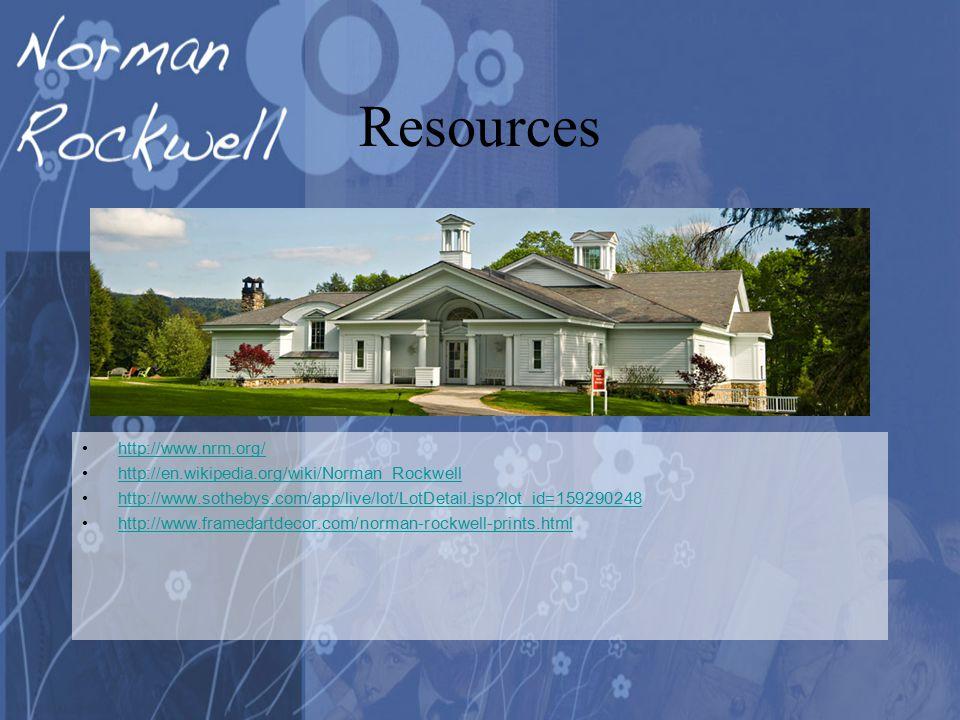 Resources http://www.nrm.org/ http://en.wikipedia.org/wiki/Norman_Rockwell http://www.sothebys.com/app/live/lot/LotDetail.jsp lot_id=159290248 http://www.framedartdecor.com/norman-rockwell-prints.html