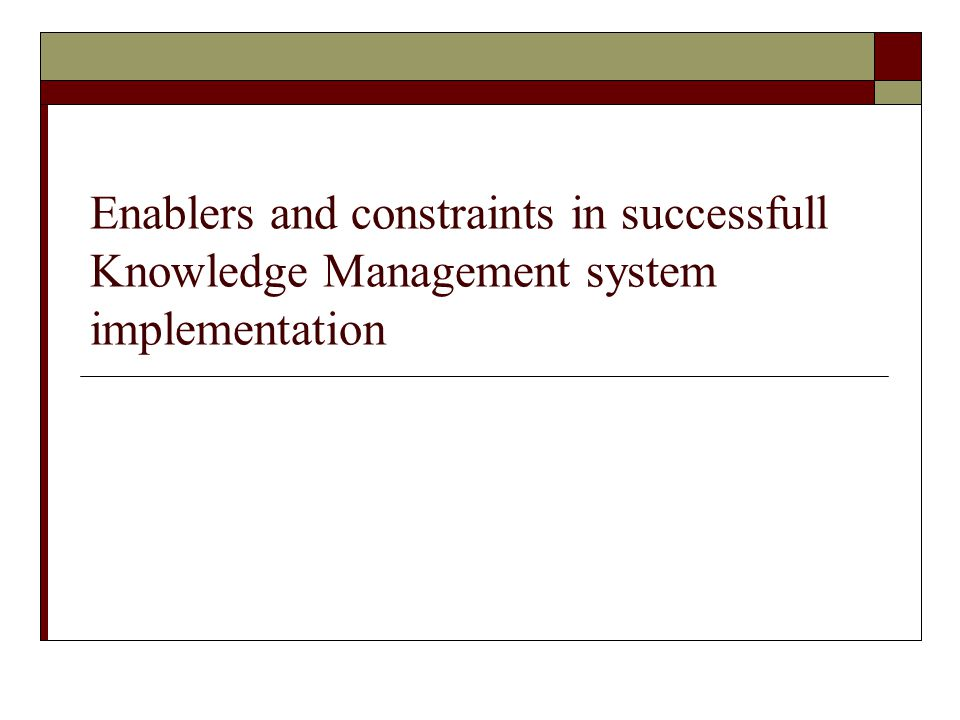 Enablers and constraints in successfull Knowledge Management system implementation