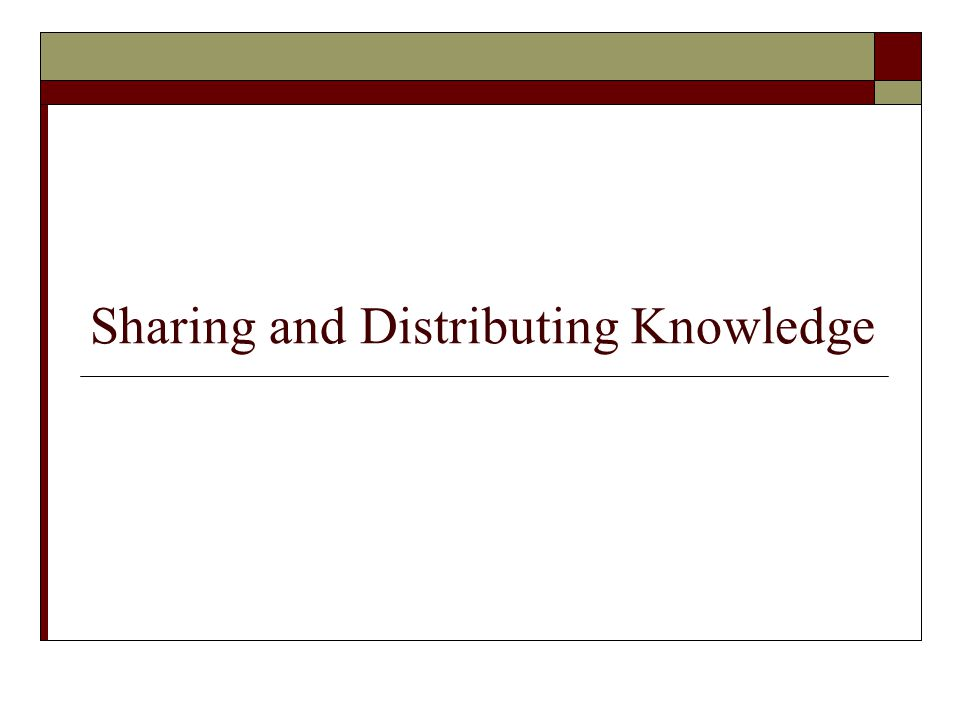 Sharing and Distributing Knowledge