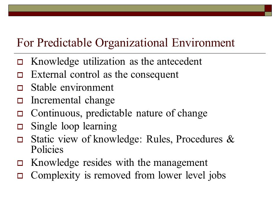 For Predictable Organizational Environment  Knowledge utilization as the antecedent  External control as the consequent  Stable environment  Incre