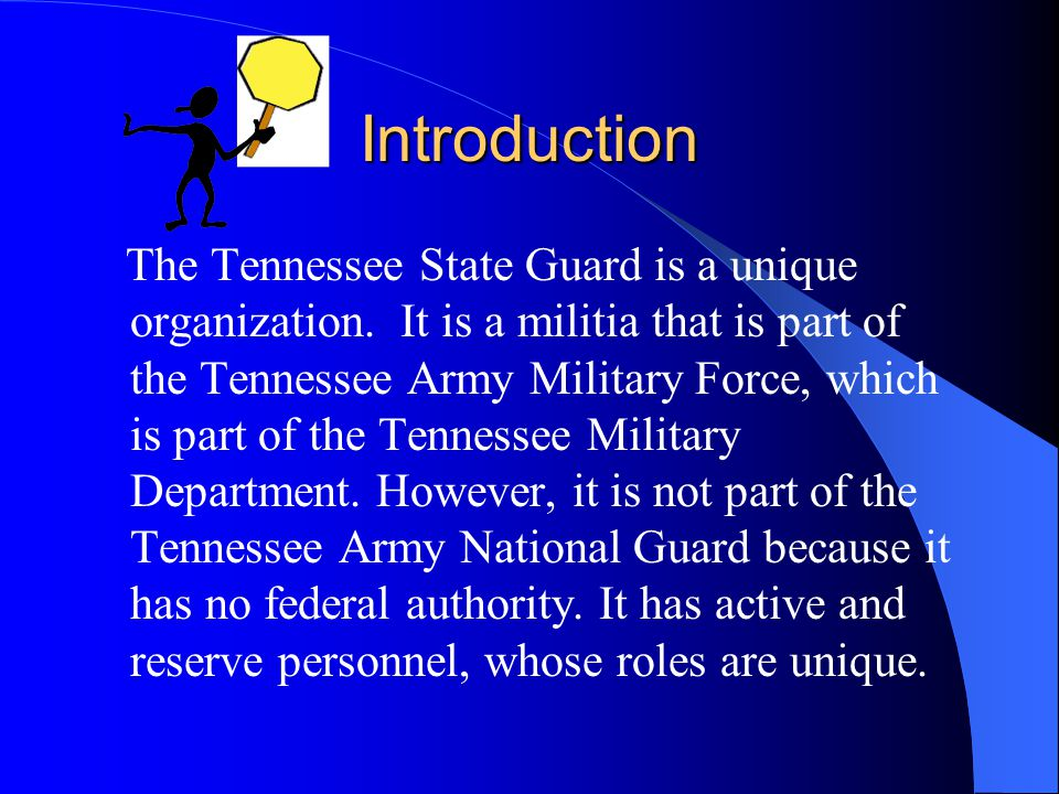 "Purpose To understand the creation of the Tennessee State Guard ""Reserve"" and its mission, which is the component assignment for ""most"" Tennessee Stat"