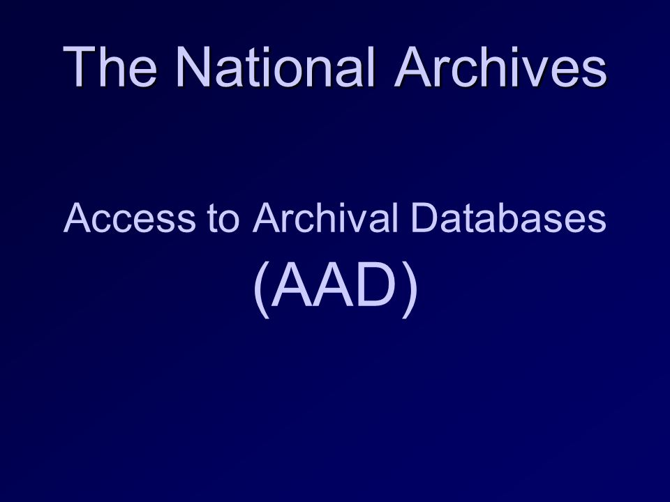 The National Archives The National Archives Access to Archival Databases (AAD)
