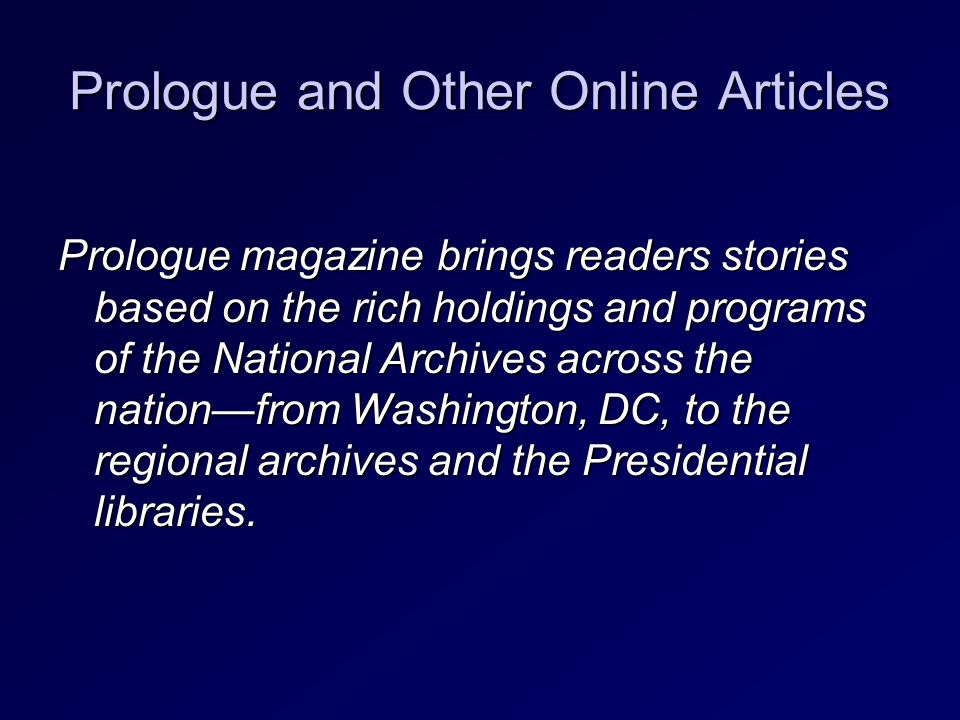 Prologue and Other Online Articles Prologue magazine brings readers stories based on the rich holdings and programs of the National Archives across the nation—from Washington, DC, to the regional archives and the Presidential libraries.