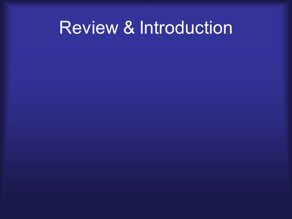 Review & Introduction