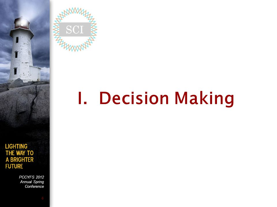 PCCYFS 2012 Annual Spring Conference 6 I. Decision Making