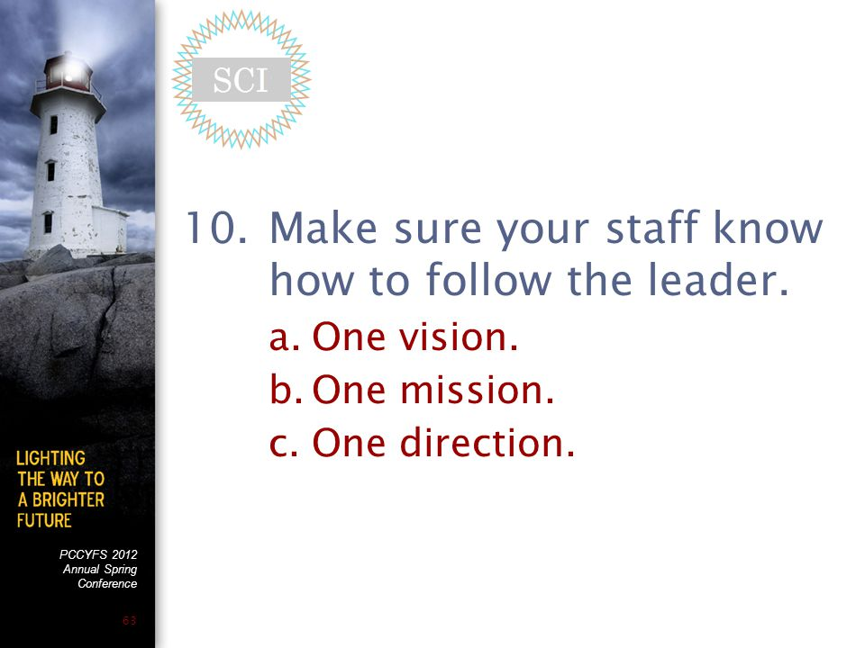 PCCYFS 2012 Annual Spring Conference 63 10.Make sure your staff know how to follow the leader.