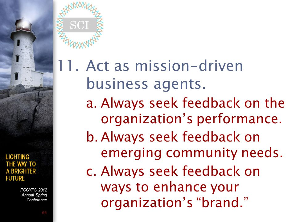 PCCYFS 2012 Annual Spring Conference 66 11.Act as mission-driven business agents.