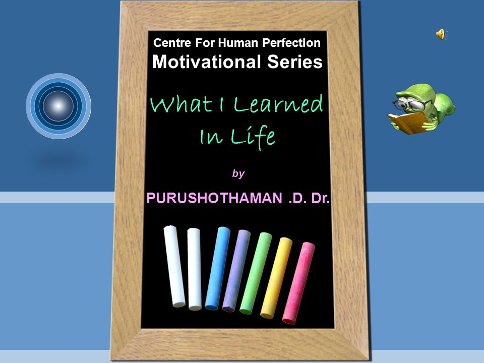 Centre For Human Perfection Motivational Series What I Learned In Life by PURUSHOTHAMAN.D. Dr.