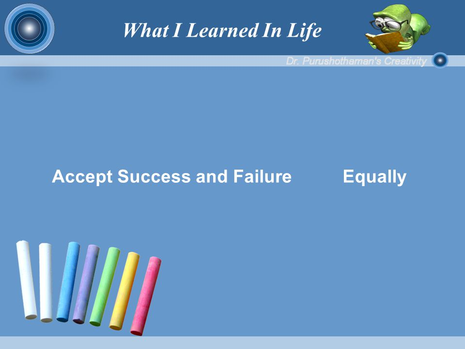 Accept Success and Failure Equally What I Learned In Life
