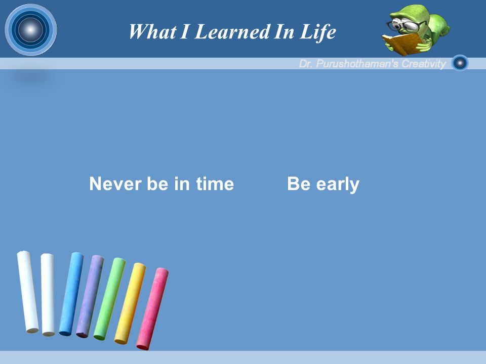 Never be in time Be early What I Learned In Life