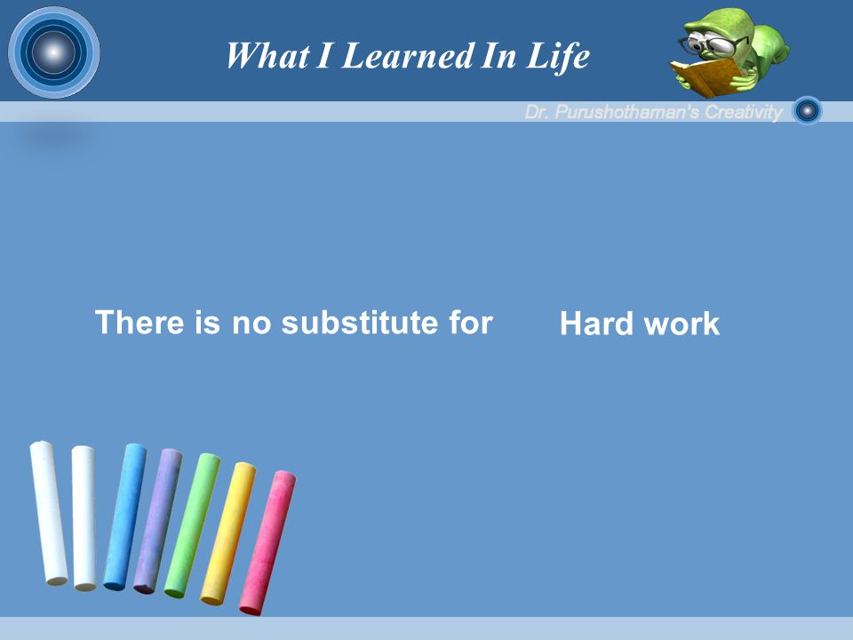 There is no substitute for Hard work What I Learned In Life