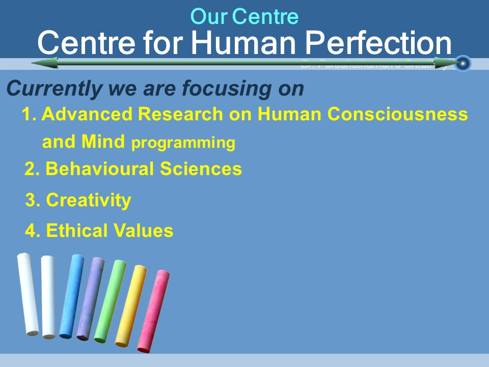 Our Centre Centre for Human Perfection Currently we are focusing on 2.