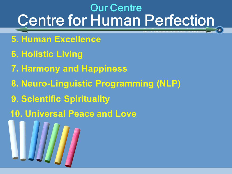 5. Human Excellence 6. Holistic Living 7. Harmony and Happiness 8.
