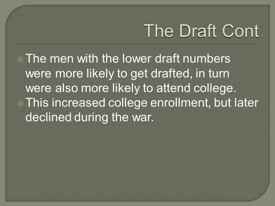  The men with the lower draft numbers were more likely to get drafted, in turn were also more likely to attend college.